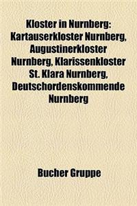 Kloster in Nrnberg: Kartuserkloster Nrnberg, Augustinerkloster Nrnberg, Klarissenkloster St. Klara Nrnberg, Deutschordenskommende Nrnberg