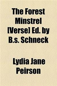 The Forest Minstrel [Verse] Ed. by B.S. Schneck