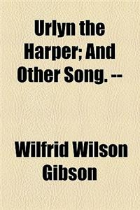 Urlyn the Harper; And Other Song. --