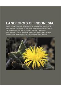 Landforms of Indonesia: Bays of Indonesia, Beaches of Indonesia, Caves of Indonesia, Extreme Points of Indonesia, Headlands of Indonesia