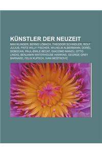 Kunstler Der Neuzeit: Max Klinger, Bernd Lobach, Theodor Schindler, Rolf Julius, Fritz Willy Fischer, Wilhelm Albermann, Dorel Dobocan
