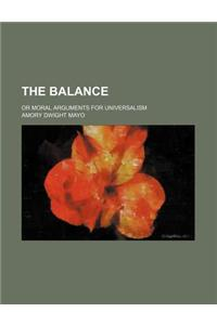 The Balance; Or Moral Arguments for Universalism
