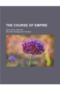 The Course of Empire; An Official Record