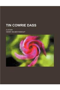 Tin Cowrie Dass; A Story