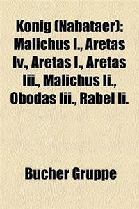 Knig (Nabater): Malichus I., Aretas IV., Aretas I., Aretas III., Malichus II., Obodas III., Rabel II.