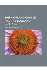 The Highland Castle, and the Lowland Cottage
