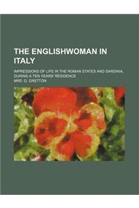 The Englishwoman in Italy; Impressions of Life in the Roman States and Sardinia, During a Ten Years' Residence