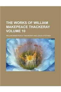 The Works of William Makepeace Thackeray Volume 10