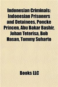 Indonesian Criminals: Indonesian Prisoners and Detainees, Poncke Princen, Abu Bakar Bashir, Johan Teterisa, Bob Hasan, Tommy Suharto