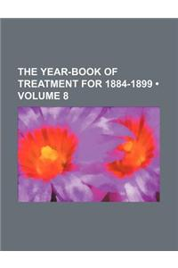 The Year-Book of Treatment for 1884-1899 (Volume 8)