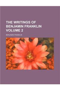 The Writings of Benjamin Franklin Volume 2