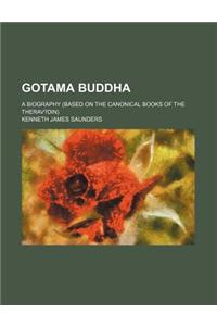 Gotama Buddha; A Biography (Based on the Canonical Books of the Therav?din)
