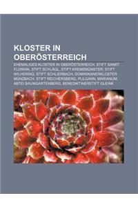 Kloster in Oberosterreich: Ehemaliges Kloster in Oberosterreich, Stift Sankt Florian, Stift Schlagl, Stift Kremsmunster, Stift Wilhering