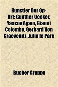 K Nstler Der Op-Art: G Nther Uecker, Yaacov Agam, Gianni Colombo, Gerhard Von Graevenitz, Julio Le Parc