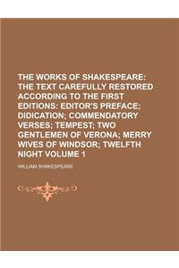 The Works of Shakespeare (Volume 1); The Text Carefully Restored According to the First Editions: Editor's Preface; Didication; Commendatory