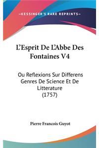 L'Esprit de L'Abbe Des Fontaines V4: Ou Reflexions Sur Differens Genres de Science Et de Litterature (1757)