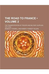 The Road to France (Volume 2); The Transportation of Troops and Military Supplies, 1917-1918