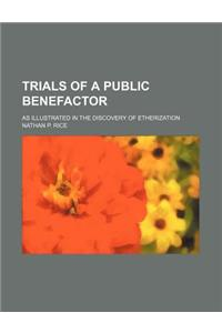 Trials of a Public Benefactor; As Illustrated in the Discovery of Etherization