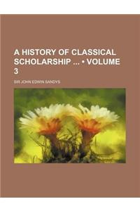 A History of Classical Scholarship (Volume 3)