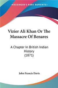 Vizier Ali Khan Or The Massacre Of Benares