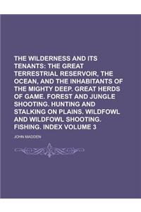 The Wilderness and Its Tenants; The Great Terrestrial Reservoir, the Ocean, and the Inhabitants of the Mighty Deep. Great Herds of Game. Forest