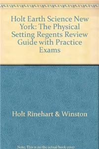 Holt Earth Science New York: The Physical Setting Regents Review Guide with Practice Exams