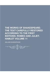 The Works of Shakespeare (Volume 11); The Text Carefully Restored According to the First Editions: Romeo and Juliet. Hamlet