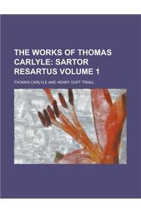 The Works of Thomas Carlyle (Volume 1); Sartor Resartus