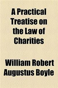 A Practical Treatise on the Law of Charities