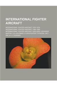 International Fighter Aircraft: International Fighter Aircraft 1970-1979, International Fighter Aircraft 1990-1999, International Fighter Aircraft 200