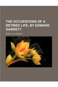 The Occupations of a Retired Life, by Edward Garrett