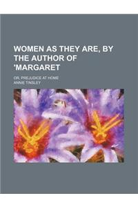Women as They Are, by the Author of 'Margaret; Or, Prejudice at Home