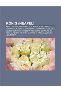 Konig (Neapel): Karl I., Rene I., Ferdinand II., Joachim Murat, Karl II., Johanna I., Alfons II., Ferdinand I., Ludwig XII., Karl VIII