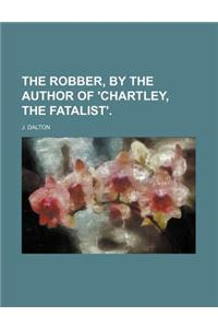 The Robber, by the Author of 'Chartley, the Fatalist'. (Volume 2)