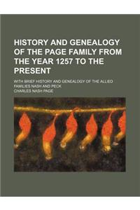 History and Genealogy of the Page Family from the Year 1257 to the Present; With Brief History and Genealogy of the Allied Families Nash and Peck