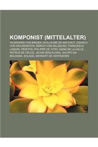 Komponist (Mittelalter): Hildegard Von Bingen, Guillaume de Machaut, Oswald Von Wolkenstein, Monch Von Salzburg, Francesco Landini, Perotin