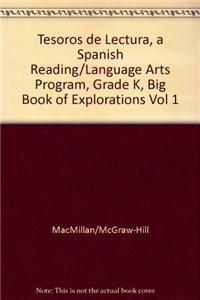Tesoros de Lectura, a Spanish Reading/Language Arts Program, Grade K, Big Book of Explorations Vol 1