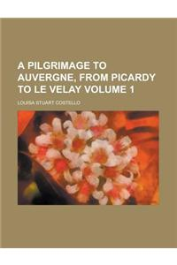 A Pilgrimage to Auvergne, from Picardy to Le Velay Volume 1