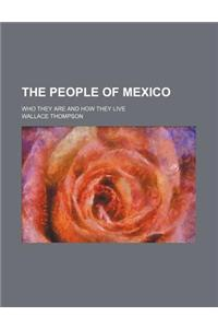 The People of Mexico; Who They Are and How They Live