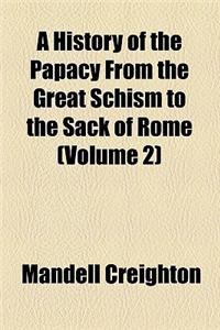 A History of the Papacy from the Great Schism to the Sack of Rome (Volume 2)