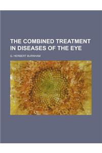 The Combined Treatment in Diseases of the Eye