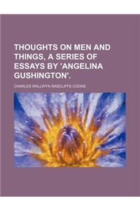 Thoughts on Men and Things, a Series of Essays by 'Angelina Gushington'.