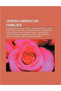Jewish-American Families: Annenberg, Belmont Family, Carlebach Family, Cone Family, Einstein Family, Friedman Family, Guggenheim Family