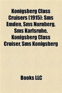 Konigsberg Class Cruisers (1915): SMS Emden, SMS Nurnberg, SMS Karlsruhe, Konigsberg Class Cruiser, SMS Konigsberg