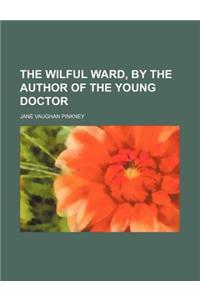 The Wilful Ward, by the Author of the Young Doctor