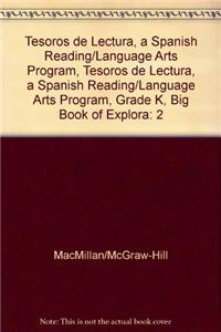 Tesoros de Lectura, a Spanish Reading/Language Arts Program, Grade K, Big Book of Explorations Vol 2