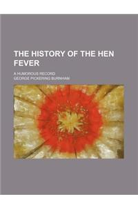 The History of the Hen Fever; A Humorous Record