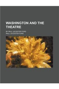 Washington and the Theatre (Volume 8); By Paul Leicester Ford