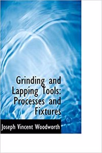 Grinding and Lapping Tools: Processes and Fixtures