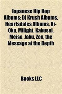 Japanese Hip Hop Albums: DJ Krush Albums, Heartsdales Albums, KI-Oku, Milight, Kakusei, Meiso, Jaku, Zen, the Message at the Depth